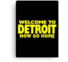 Welcome to Detroit - Now Go Home Canvas Print