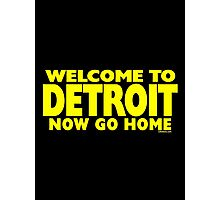 Welcome to Detroit - Now Go Home Photographic Print