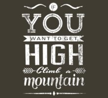If you want to get high, climb a mountain. by TASHARTS