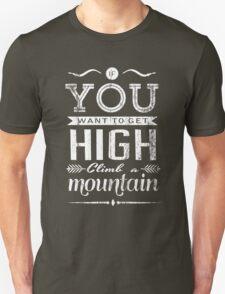 If you want to get high, climb a mountain. T-Shirt