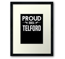 Proud to be a Telford. Show your pride if your last name or surname is Telford Framed Print