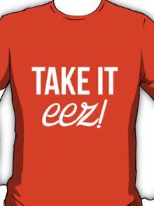 Ay. Take it eez. T-Shirt