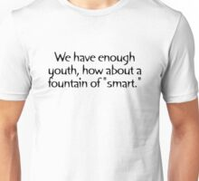 """We have enough youth, how about a fountain of """"smart."""" Unisex T-Shirt"""