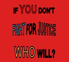 If You Don't Fight for Justice Unisex T-Shirt