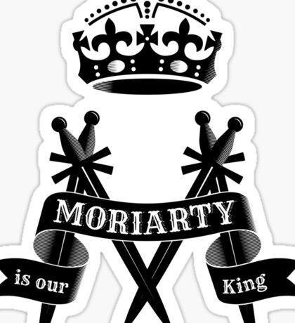 Moriarty is our King Sticker