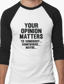 Your Opinion Matters Men's Baseball ¾ T-Shirt