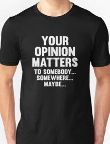 Your Opinion Matters Unisex T-Shirt