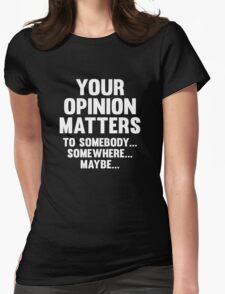 Your Opinion Matters Womens Fitted T-Shirt