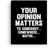 Your Opinion Matters Canvas Print