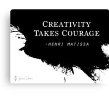 Creativity Takes Courage. Henri Matissa  Canvas Print
