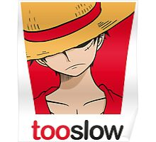 too slow - LUFFY Poster