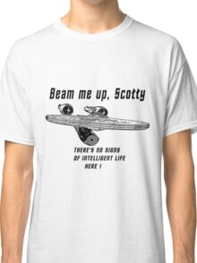 Beam me up Scotty theres no signs of intelleigent life here 2 B Classic T-Shirt