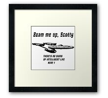 Beam me up Scotty theres no signs of intelleigent life here B Framed Print