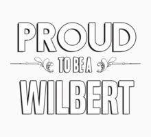 Proud to be a Wilbert. Show your pride if your last name or surname is Wilbert Kids Clothes