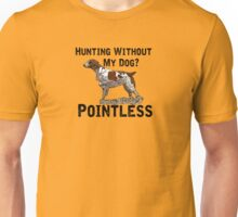 Hunting Without My Dog? Pointless (Brittany, Black Lettering) Unisex T-Shirt