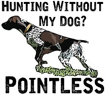 Hunting Without My Dog? Pointless (GSP, Black Lettering) by Hvbc