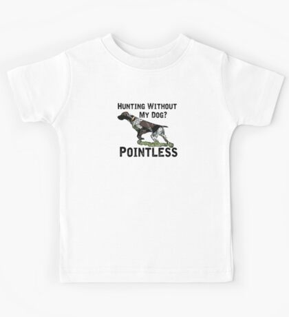 Hunting Without My Dog? Pointless (GSP, Black Lettering) Kids Tee