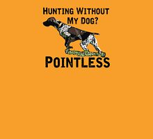 Hunting Without My Dog? Pointless (GSP, Black Lettering) Unisex T-Shirt