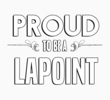 Proud to be a Lapoint. Show your pride if your last name or surname is Lapoint Kids Clothes