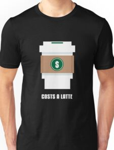 Coffee Costs a Latte Unisex T-Shirt