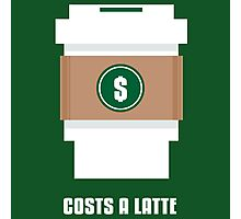 Coffee Costs a Latte Photographic Print