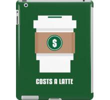Coffee Costs a Latte iPad Case/Skin