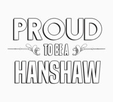 Proud to be a Hanshaw. Show your pride if your last name or surname is Hanshaw Kids Clothes