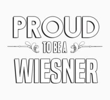 Proud to be a Wiesner. Show your pride if your last name or surname is Wiesner Kids Clothes