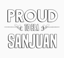 Proud to be a Sanjuan. Show your pride if your last name or surname is Sanjuan Kids Clothes