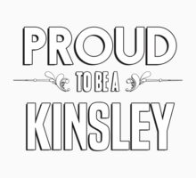 Proud to be a Kinsley. Show your pride if your last name or surname is Kinsley Kids Clothes
