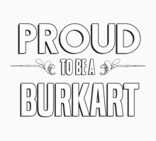 Proud to be a Burkart. Show your pride if your last name or surname is Burkart Kids Clothes