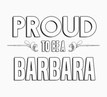 Proud to be a Barbara. Show your pride if your last name or surname is Barbara Kids Clothes