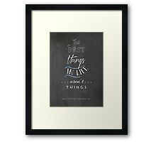 The Best Things in Life aren't Things Poster Framed Print