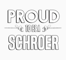 Proud to be a Schroer. Show your pride if your last name or surname is Schroer Kids Clothes