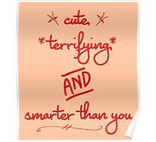 cute, terrifying, and smarter than you Poster