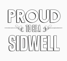 Proud to be a Sidwell. Show your pride if your last name or surname is Sidwell Kids Clothes