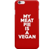 My meat pie is a vegan iPhone Case/Skin