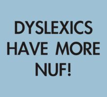 Dyslexics have more nuf! by Neberkenezer