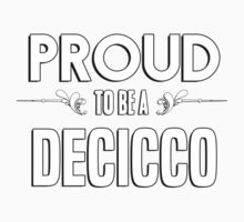 Proud to be a Decicco. Show your pride if your last name or surname is Decicco Kids Clothes