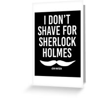 I Don't Shave for Sherlock Holmes, Light Version Greeting Card