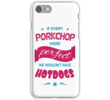 If Every Porkchop were Perfect iPhone Case/Skin