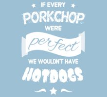 If Every Porkchop were Perfect WHITE TEXT by hamsters