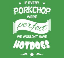 If Every Porkchop were Perfect WHITE TEXT One Piece - Short Sleeve