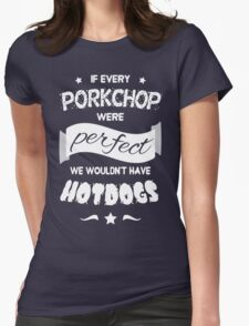 If Every Porkchop were Perfect WHITE TEXT Womens Fitted T-Shirt