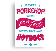 If Every Porkchop were Perfect Canvas Print