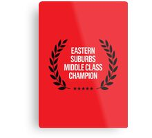 EASTERN SUBURBS MIDDLE CLASS CHAMPION Metal Print