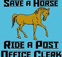 SAVE A HORSE RIDE A POST OFFICE CLERK by birthdaytees