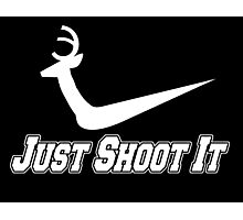 JUST SHOOT IT Photographic Print