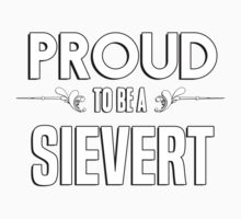 Proud to be a Sievert. Show your pride if your last name or surname is Sievert Kids Clothes