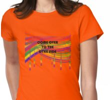 COME OVER TO THE DYKE SIDE Womens Fitted T-Shirt